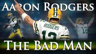 Aaron Rodgers - The Bad Man