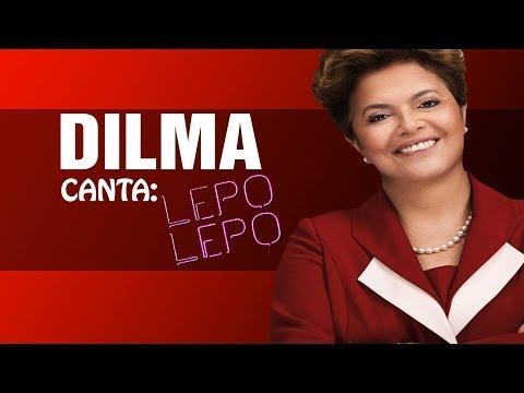 Baixar DILMA ROUSSEFF CANTA #4 - LEPO LEPO