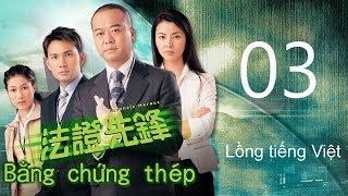 Bằng chứng thép 03/25(tiếng Việt) DV chính: Âu Dương Chấn Hoa, Lâm Văn Long; TVB/2006