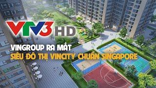 VTV3 - Vingroup công bố siêu đô thị VinCity chuẩn Singapore và hơn thế nữa