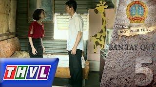 THVL | Phía sau một phiên tòa – Tập 5: Bàn tay quỷ