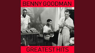 Benny Goodman Greatest Hits Full Album: China Boy / Dinah / Exactly Like You / Moonglow / My...