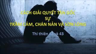 CÁCH GIẢI QUYẾT TẬN GỐC SỰ TRẦM CẢM, CHÁN NẢN VÀ SỜN LÒNG - Mục sư Nguyễn Phi Hùng