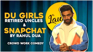 DU GIRLS, RETIRED UNCLES & SNAPCHAT | Rahul Dua | Stand Up Comedy | Crowd Interaction