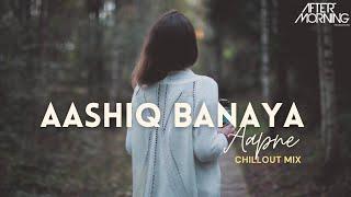 Aashiq Banaya Aapne Bollywood Aftermorning Chillout lofi Remix