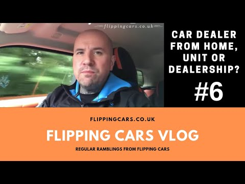 Car Dealer Trading from Home, Yard, Unit or Dealership? Your Options Explained!  VLOG #6