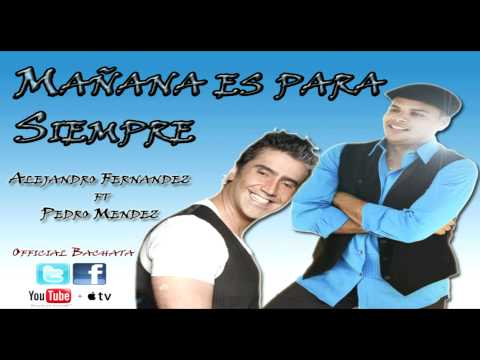 Mañana Es Para Siempre Bachata Remix- Alejandro Fernandez ft Pedro Mendez