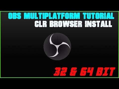 OBS MULTI-PLATFORM CLR BROWSER INSTALL - 64 bit and 32 bit TUTORIAL