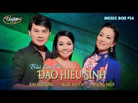 Ngọc Huyền, Hương Thủy, Kim Tiểu Long - Đạo Hiếu Sinh | Music Box #34