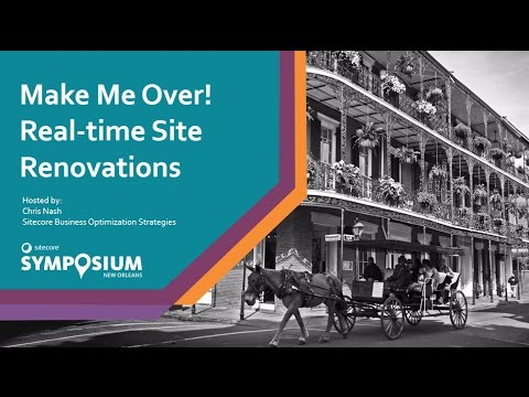 Sitecore Symposium 2016 - Make Me Over! Real-time Site Renovations