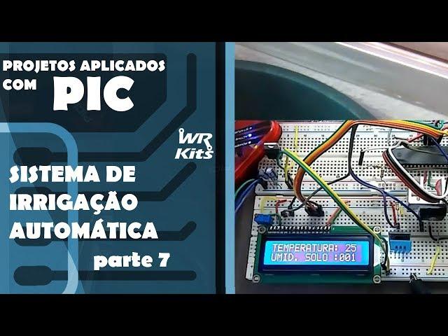 SISTEMA DE IRRIGAÇÃO AUTOMÁTICO (parte 7) | Projetos Aplicados com PIC #17
