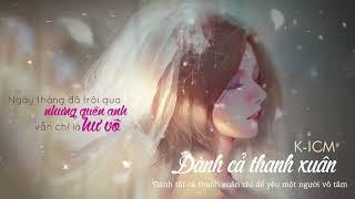 Dành Cả Thanh Xuân (EM ĐÃ TỪNG ver 2) | K-ICM ft. Nguyễn Thạc Bảo Ngọc | Video Lyric