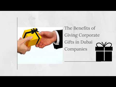 The Benefits of Giving Corporate Gifts in Dubai Companies
