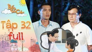 Bố là tất cả | tập 32 full: Ba Anh Thư tức giận khi phát hiện bé Minh Tú là con trai của Minh Nhân
