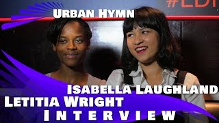 URBAN HYMN - Letitia Wright & Isabella Laughland Exclusive Interview