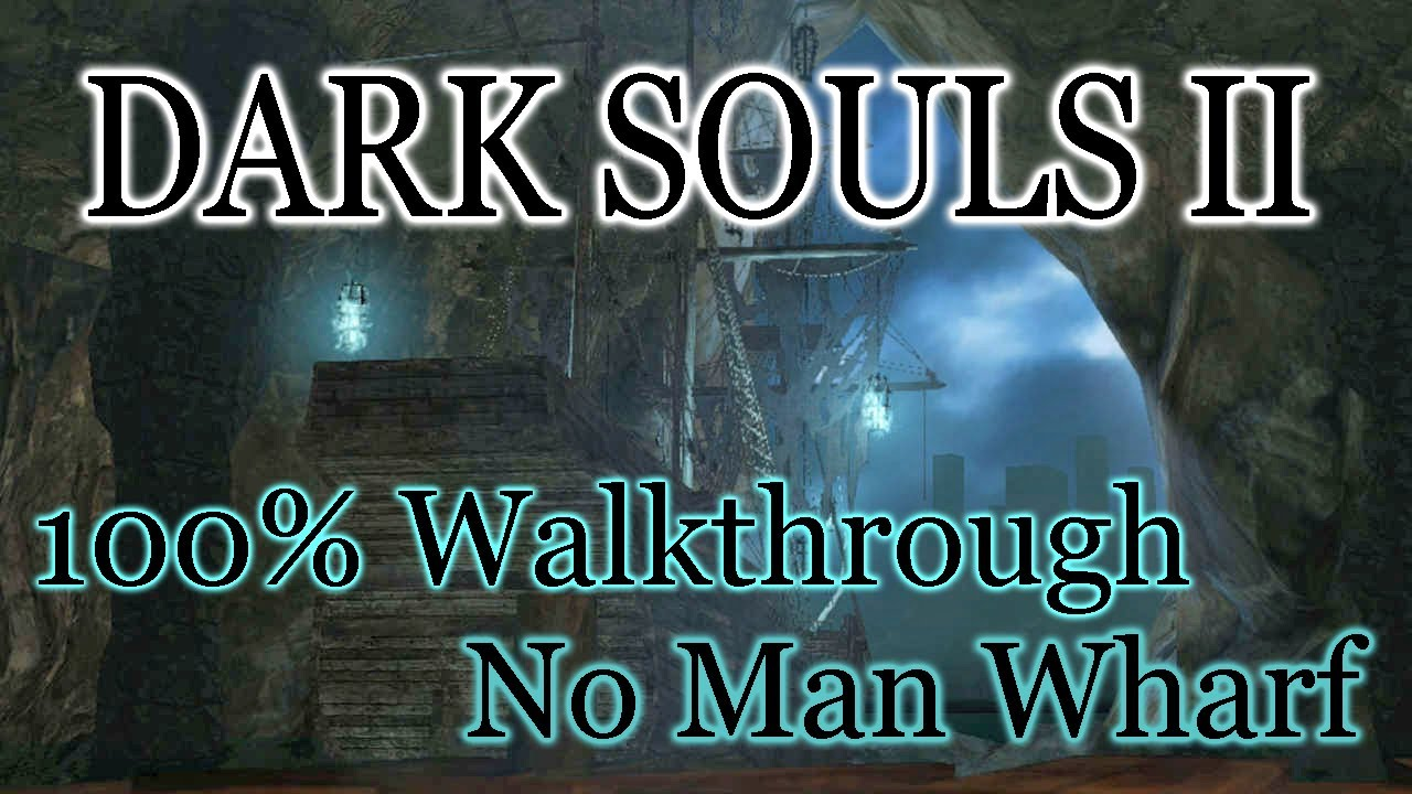 Dark Souls 2 2014 All Cutscenes Walkthrough Gameplay: Dark Souls 2 100% Walkthrough #10 No-Mans Wharf (All Items