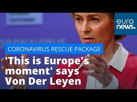 'This is Europe's moment' says Ursula Von Der Leyen on coronavirus rescue package