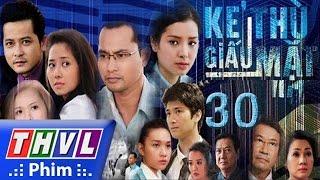 THVL | Kẻ thù giấu mặt - Tập 30