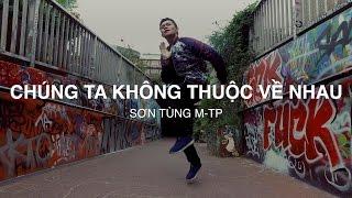 CHÚNG TA KHÔNG THUỘC VỀ NHAU - Sơn Tùng M-TP | Hieu-ck Ray Dance Choreography