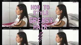 HOW TO STYLE GREASY HAIR