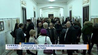 Expozitie cu tematica religioasa la Palatul Culturii