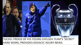 TUCHEL PROUD OF HIS YOUNG CHELSEA TEAM'S 'SECRET' HARD WORK; PROVIDES KOVACIC INJURY NEWS.