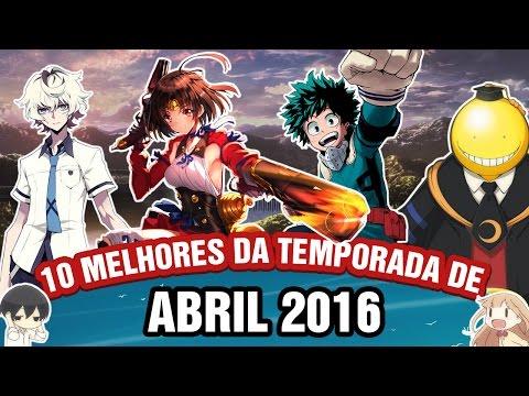 OS MELHORES ANIMES DE ABRIL/PRIMAVERA 2016 | Top 10 Animes