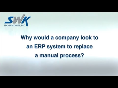 Why Would a Company Look to an ERP System to Replace a Manual Process? - SWK Technologies