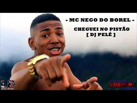 Baixar MC NEGO DO BOREL - CHEGUEI NO PISTÃO [ DJ DIOGO E PELÉ ]