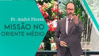 23/11/19 - Missão no Oriente Médio - Pr. André Flores