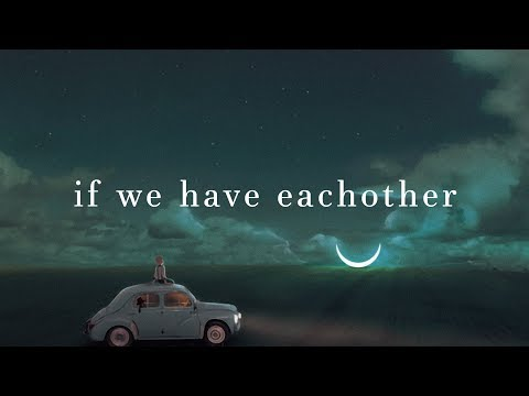 If We Have Each Other