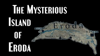 Eroda: The Peculiar Island That Doesn't Exist (A Solved Mystery)