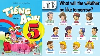 Tiếng Anh Lớp 5: Unit 18 WHAT WILL THE WEATHER BE LIKE TOMORROW