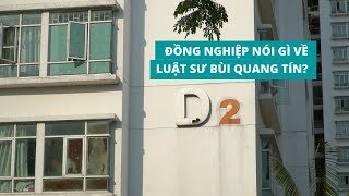 Người nhiều năm làm việc chung với luật sư Bùi Quang Tín nói gì về ông?