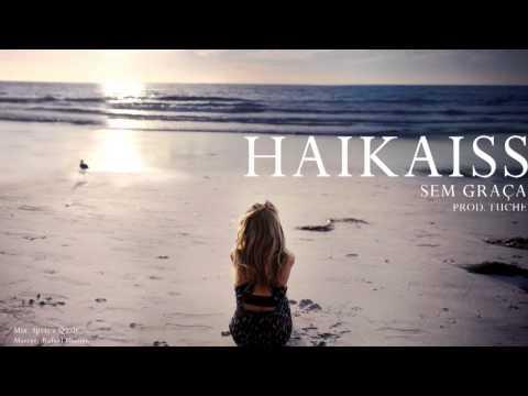 Baixar Haikaiss - Sem Graça (Prod. Tuchê)