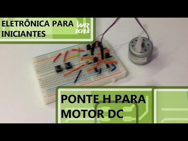 PONTE H PARA PEQUENOS MOTORES DC | Eletrônica para Iniciantes #048