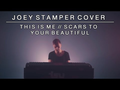 This is Me (From the Greatest Showman / Scars To Your Beautiful)  | Joey Stamper Mash-Up
