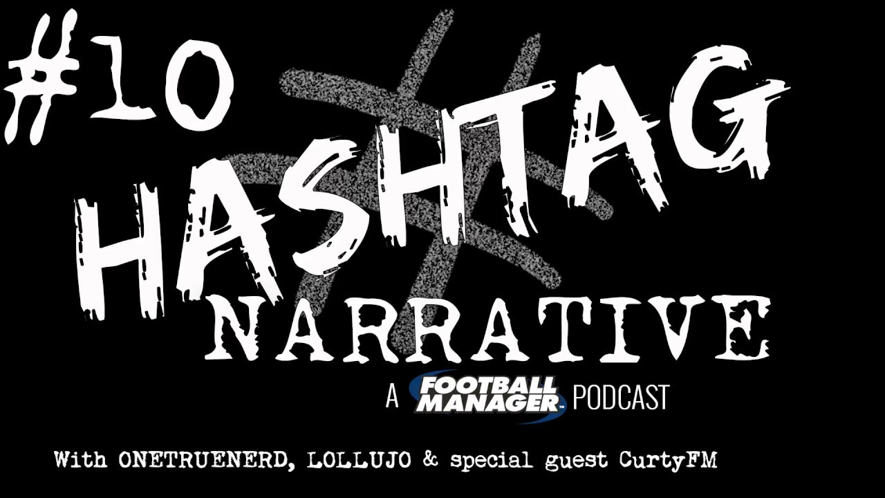 Hashtag Narrative #10 | CurtyFM | A Football Manager Podcast