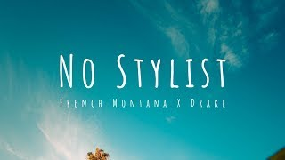 French Montana, Drake - No Stylist (Lyrics)