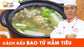 Cách nấu Bao Tử Hầm Tiêu ngon - Chef Thái | Khám Phá Bếp Việt