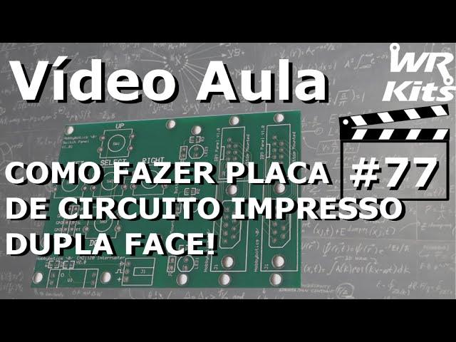 COMO FAZER PLACA DE CIRCUITO DUPLA FACE | Vídeo Aula #77