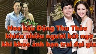 Hoa hậu Đặng Thu Thảo khiến nhiều người bất ngờ khi khoe ảnh bạn trai đại gia