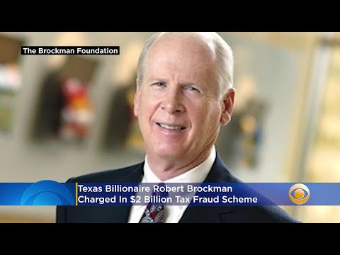 Texas Billionaire Robert Brockman Charged In $2 Billion Tax Fraud Scheme