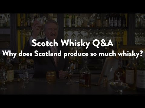 Scotch Whisky Q&A - Why does Scotland produce so much whisky?