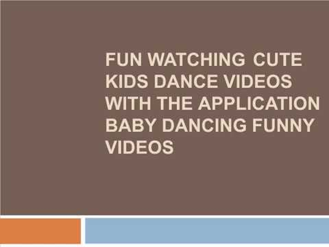 Fun Watching Cute Kids Dance Videos with the Application Baby Dancing Funny Videos