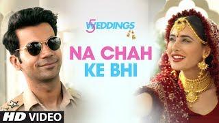 Na Chah Ke Bhi  Video   5 Weddings   Nargis Fakhri, Rajkummar Rao   Vishal Mishra   Shirley Setia