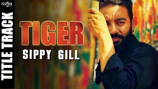 Tiger Title Track – Sippy Gill Punjabi Video Download New Video HD