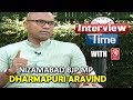 Interview Time With Nizamabad BJP MP Dharmapuri Aravind