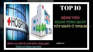 Top10bệnh viện khám tổng quát tốt nhất TP.HCM - Việt Nam