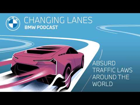 Absurd traffic laws around the world - Changing Lanes #001. The BMW Podcast.